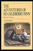 Adventures of Huckleberry Finn Annotated: (Case Study in Critical Controversy)