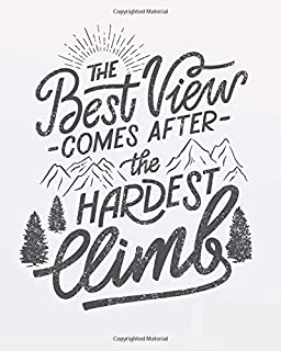The best view comes after the hardest climb: Motivational quote Journal Wide Ruled College Lined Composition Notebook For 132 Pages of 8