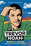 It's Trevor Noah - Born a Crime: Stories from a South African Childhood (Adapted for Young Readers) - Delacorte Books for Young Readers - 09/04/2019