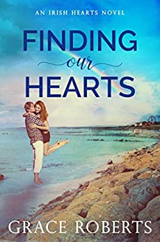 Finding Our Hearts (Irish Hearts Book 2) by [Grace Roberts]