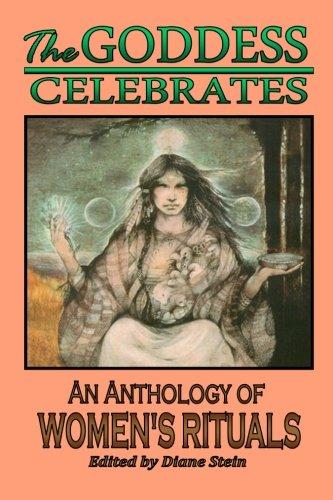 The Goddess Celebrates: An Anthology of Women's Rituals