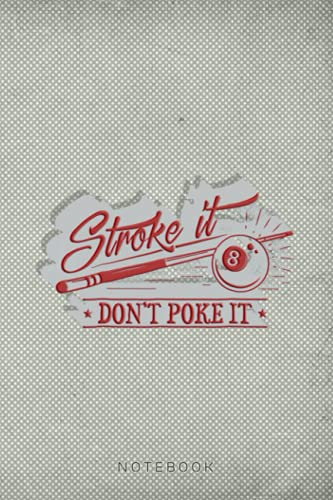 Mens Stroke it Don't Poke It 8 Ball Cue Pool Dad Retro Vintage Design Notebook Journal: Funny Fathers Day Lined Journal Gift - Funny Gift for ... Son Wife for Daddy - 6x9 Inch 120 Pages