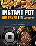 Instant Pot Air Fryer Lid Cookbook: Easy and Delicious Instant Pot Air Fryer Lid Recipes for Fast...