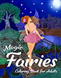 Magic Fairies Coloring Book for Adults: Magical Fantasy Art to Stress Relief & Relaxation (Adults Coloring Books Fantasy Series)