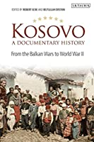 Kosovo, a Documentary History: From the Balkan Wars to World War II (Library of Balkan Studies)
