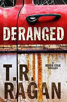 Deranged (Jessie Cole Book 3) by [T.R. Ragan]