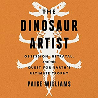 The Dinosaur Artist     Obsession, Betrayal, and the Quest for Earth's Ultimate Trophy              Written by:                                                                                                                                 Paige Williams                               Narrated by:                                                                                                                                 Ellen Archer                      Length: 12 hrs and 26 mins     1 rating     Overall 5.0