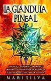 La Glándula Pineal: Despierte el chakra del tercer ojo y desarrolle habilidades...