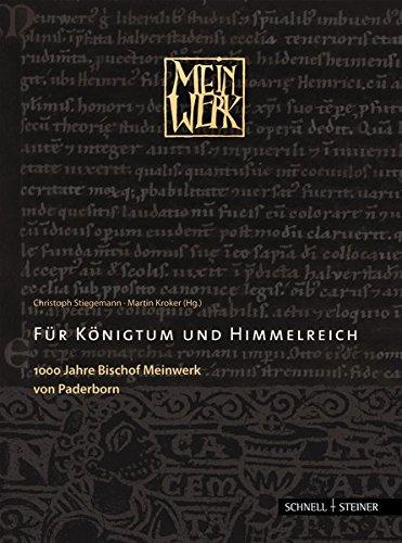 Für Königtum und Himmelreich: 1000 Jahre Bischof Meinwerk von Paderborn