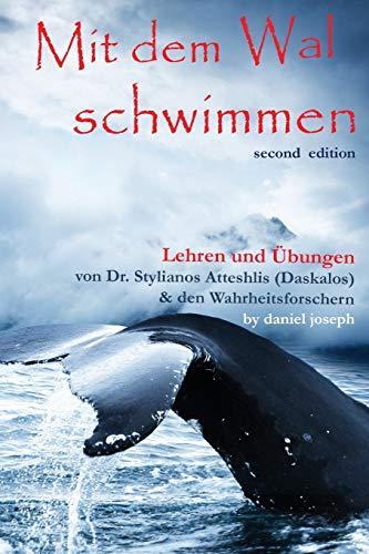 Mit Dem Wal Schwimmen: : Zeichen, Wunder und Heilungen: Lehren und Übungen von Dr. Stylianos Atteshlis (Daskalos) & den Wahrheitsforschern