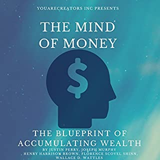The Mind of Money     The Blueprint of Accumulating Wealth              By:                                                                                                                                 Justin Perry,                                                                                        Joseph Murphy,                                                                                        Henry Harrison Brown,                   and others                          Narrated by:                                                                                                                                 Steve White                      Length: 1 hr and 40 mins     214 ratings     Overall 4.7