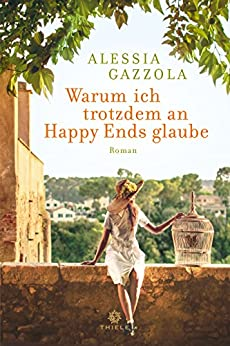Warum ich trotzdem an Happy Ends glaube: Roman (German Edition) by [Alessia Gazzola, Renée Legrand]