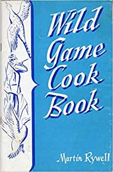 Wild Game Cookbook By Martin Rywell