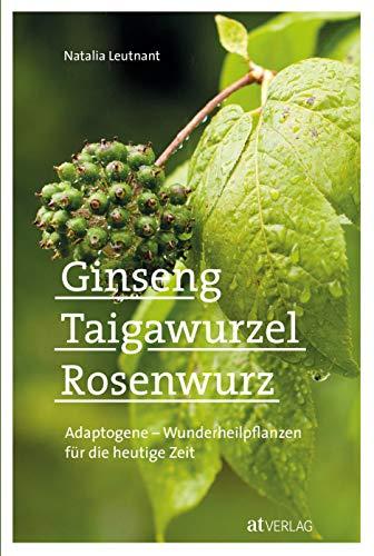 Ginseng, Taigawurzel, Rosenwurz - eBook: Adaptogene - Wunderheilpflanzen für die heutige Zeit