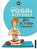 Yoga attitude ! 100 postures et conseils anti-stress à pratiquer partout
