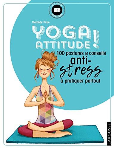 Yoga attitude !: 100 postures et conseils anti-stress à pratiquer...