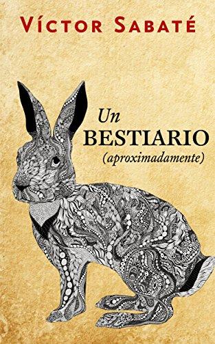 Un bestiario (aproximadamente) (Spanish Edition)