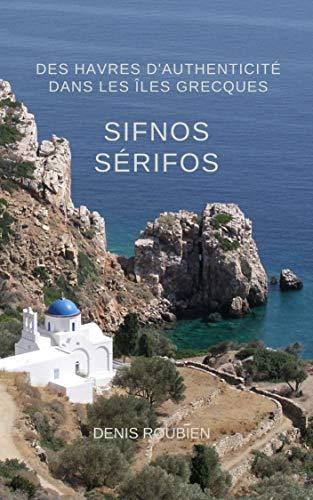 Couverture du livre Sifnos - Sérifos. Des havres d'authenticité dans les Îles Grecques: Un guide des îles grecques différent (Grèce, guides culturels)