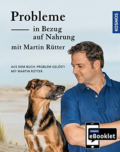 KOSMOS eBooklet: Probleme in Bezug auf Nahrung - Unerwünschtes Verhalten beim Hund: Auszug aus dem Hauptwerk: Problem gelöst! mit Martin Rütter