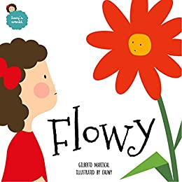Flowy: an illustrated book for kids about friendship (Lucy's world 2) by [Gilberto Mariscal, Chuwy]