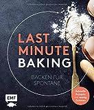 Last Minute Baking – Backen für Spontane: Schnelle Rezepte mit wenig Zutaten