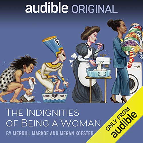 The Indignities of Being a Woman Audiobook By Merrill Markoe,                                                                                        Megan Koester cover art