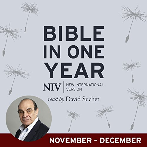 NIV Audio Bible in One Year (Nov-Dec)     Read by David Suchet              By:                                                                                                                                 New International Version                               Narrated by:                                                                                                                                 David Suchet,                                                                                        Jane Collingwood                      Length: 13 hrs and 49 mins     Not rated yet     Overall 0.0
