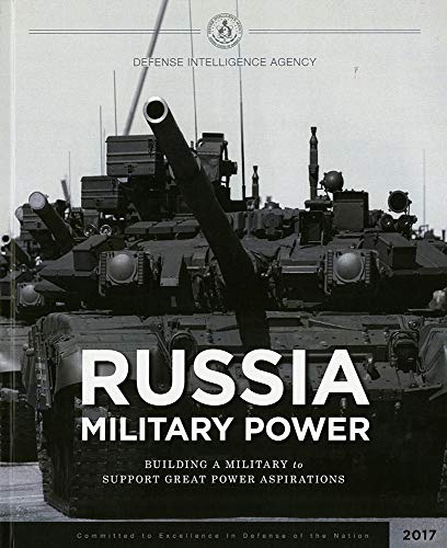 Russia Military Power: Building a Military to Support Great Power Aspirations