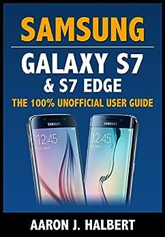 Samsung Galaxy S7 & S7 Edge: The 100% Unofficial User Guide (English Edition) por [Aaron Halbert]
