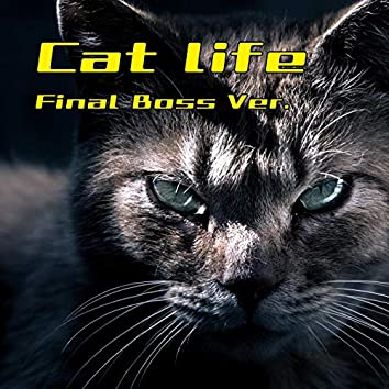 Cat life (Final Boss Ver.)