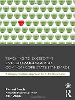 Teaching to Exceed the English Language Arts Common Core State Standards: A Literacy Practices Approach for 6-12 Classrooms