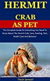 Hermit Crab As Pet: The Complete Guide On Everything You Need To Know About The Hermit Crab, Care, Feeding, Diet, Health Care And Behavior