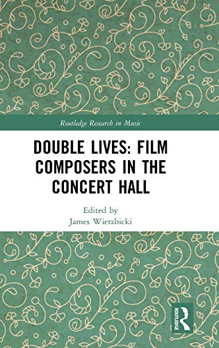 Compare Textbook Prices for Double Lives: Film Composers in the Concert Hall Routledge Research in Music 1 Edition ISBN 9780367028879 by Wierzbicki, James