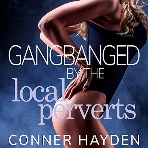 Gangbanged by the Local Perverts audiobook cover art