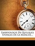 Embryologie de Quelques Éponges de la Manche...