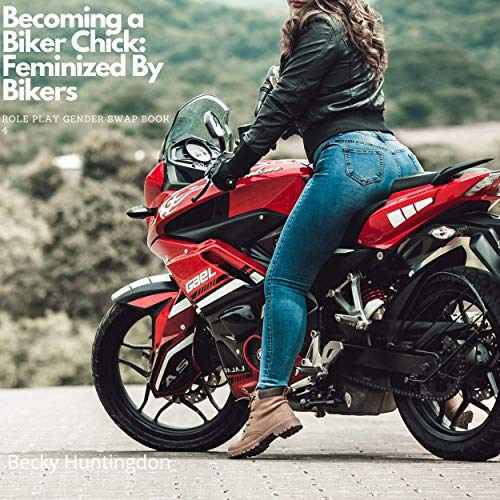 Biker chick pics Becoming A Biker Chick Feminized By Bikers By Becky Huntingdon Audiobook Audible Com