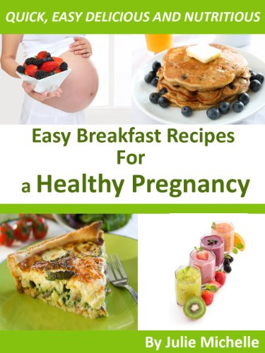 Healthy Nutrition Pregnancy Recipes Breakfast For Pregnant Woman Eating Health The Best Breakfast Recipes Cookbook For Healthy Diet Collection Kindle Edition By Michelle Julie Health Fitness Dieting Kindle Ebooks
