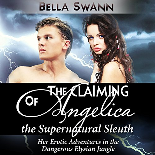 The Claiming of Angelica, the Supernatural Sleuth: Her Erotic Adventures in the Dangerous Elysian Jungle audiobook cover art