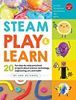 STEAM Play & Learn: 20 fun step-by-step preschool projects about science, technology, engineering, art, and math!