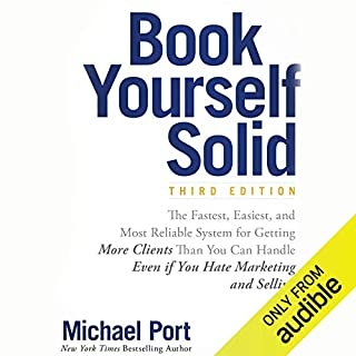 Book Yourself Solid, Third Edition     The Fastest, Easiest, and Most Reliable System for Getting More Clients Than You Can Handle Even if You Hate Marketing and Selling              Auteur(s):                                                                                                                                 Michael Port                               Narrateur(s):                                                                                                                                 Michael Port                      Durée: 9 h et 54 min     1 évaluation     Au global 5,0