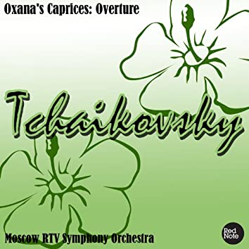 Tchaikovsky: Oxana's Caprices: Overture