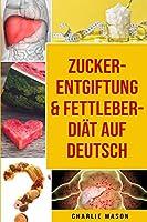 Zucker-Entgiftung & Fettleber-Diaet Auf Deutsch