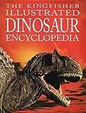 The Kingfisher Illustrated Dinosaur Encyclopedia