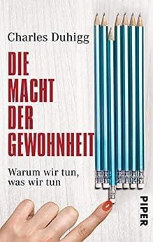 Die Macht der Gewohnheit: Warum wir tun, was wir tun (German Edition) by [Charles Duhigg, Thorsten Schmidt]