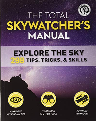 The Total Skywatcher's Manual: 275+ Skills and Tricks for Exploring Stars, Planets, and Beyond