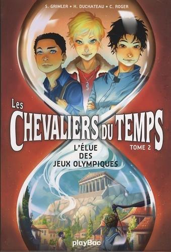 Les chevaliers du temps - L'élue des Jeux Olympiques - Tome 2