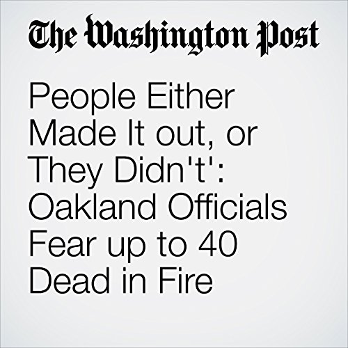 People Either Made It out, or They Didn't': Oakland Officials Fear up to 40 Dead in Fire audiobook cover art