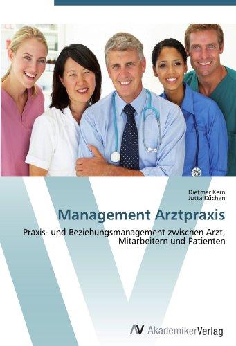 Management Arztpraxis: Praxis- und Beziehungsmanagement zwischen Arzt, Mitarbeitern und Patienten