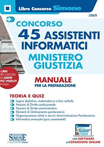 Concorso 45 Assistenti informatici - Ministero Della Giustizia - Manuale Per La Preparazione - Teoria E Quiz - Con software