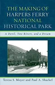 The Making of Harpers Ferry National Historical Park: A Devil, Two Rivers, and a Dream (American Association for State and Local History)